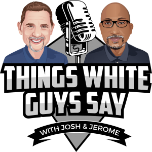 Things White Guys Say Podcast